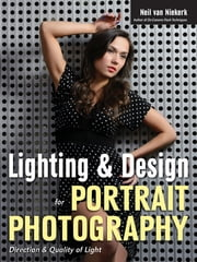 Lighting & Design for Portrait Photography - Direction & Quality of Light ebook by Neil van Niekerk