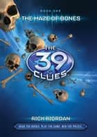 The 39 Clues 1: The 39 Clues: The Maze of Bones ebook by Rick  Riordan