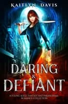 Daring & Defiant: A Young Adult Fantasy and Paranormal Romance Collection ebook by Kaitlyn Davis