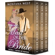 A New Mexico Mail Order Bride 3-Book Boxed Set - New Mexico Mail Order Bride Serial (Christian Mail Order Bride Romance), #4 ebook by Montana West
