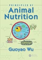 Principles of Animal Nutrition ebook by Guoyao Wu