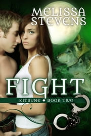 Fight - Second Book of the Kitsune ebook by Melissa Stevens