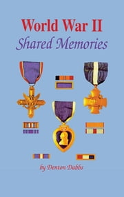 World War II: Shared Memories ebook by Denton Dabbs