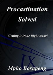 Procastination Solved - Getting It Done Right Away! ebook by Mpho Bosupeng