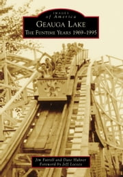 Geauga Lake - The Funtime Years 1969-1995 ebook by Jim Futrell,Dave Hanhner,Jeff Lococo
