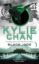 Black Jade - Celestial Battle: Book Three ebook by Kylie Chan