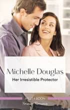 Her Irresistible Protector ebook by Michelle Douglas