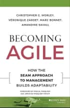 Becoming Agile - How the SEAM Approach to Management Builds Adaptability ebook by Christopher G. Worley, Veronique Zardet, Marc Bonnet,...