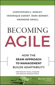 Becoming Agile - How the SEAM Approach to Management Builds Adaptability ebook by Christopher G. Worley,Veronique Zardet,Marc Bonnet,Amandine Savall,Pascal Pasquier