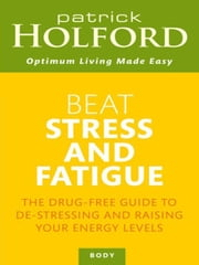 Beat Stress and Fatigue ebook by Patrick Holford