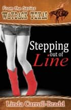 Stepping out of Line ebook by Linda  Carroll-Bradd