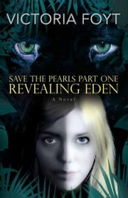 Revealing Eden: Save the Pearls Part One ebook by Foyt, Victoria