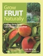 Grow Fruit Naturally ebook by Lee Reich