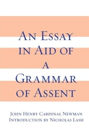 Essay in Aid of A Grammar of Assent, An ebook by Newman, John Henry Cardinal