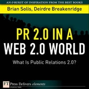 PR 2.0 in a Web 2.0 World: What Is Public Relations 2.0? ebook by Solis, Brian