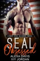 Seal Obsessed - SEAL Alliance Romance Series, #2 ebook by