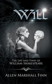 Will - The Life and Times of William Shakespeare ebook by Allen Marshall Finn