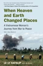When Heaven and Earth Changed Places ebook by Le Ly Hayslip