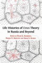 Life Histories of Etnos Theory in Russia and Beyond 電子書籍 by David G. Anderson, Dmitry V. Arzyutov, Sergei S. Alymov