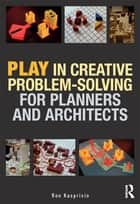 Play in Creative Problem-solving for Planners and Architects ebook by Ron Kasprisin