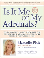 Is It Me or My Adrenals? - Your Proven 30-Day Program for Overcoming Adrenal Fatigue and Feeling Fantastic Again ebook by Marcelle Pick