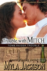 Trouble With Mitch (Book#3 - Tomb Raider Trouble) - A Sexy, Humorous, Paranormal Romance ebook by Myla Jackson