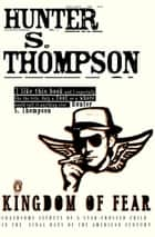 Kingdom of Fear - Loathsome Secrets of a Star-crossed Child in the Final Days of the American Century ebook by Hunter S. Thompson