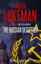 The Russian Deception - The Project, #11 ebook by Alex Lukeman