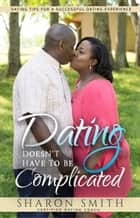 Dating Doesn't Have To Be Complicated ebook by Sharon Smith