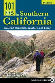 101 Hikes in Southern California - Exploring Mountains, Seashore, and Desert ebook by Jerry Schad,David Money Harris