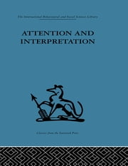 Attention and Interpretation - A scientific approach to insight in psycho-analysis and groups ebook by W. R. Bion