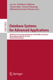 Database Systems for Advanced Applications - DASFAA 2015 International Workshops, SeCoP, BDMS, and Posters, Hanoi, Vietnam, April 20-23, 2015, Revised Selected Papers ebook by An Liu,Yoshiharu Ishikawa,Tieyun Qian,Sarana Nutanong,Muhammad Aamir Cheema