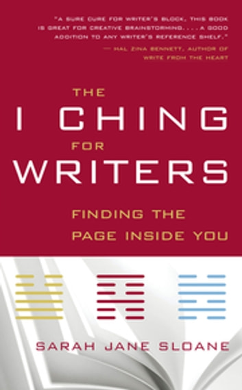 The I Ching for Writers - Finding the Page Inside You ebook by Sarah Jane Sloane