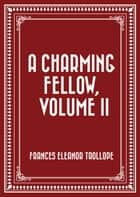 A Charming Fellow, Volume II ebook by Frances Eleanor Trollope