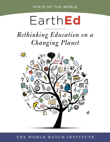 EarthEd (State of the World) - Rethinking Education on a Changing Planet ebook by The Worldwatch Institute