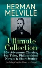 HERMAN MELVILLE Ultimate Collection: 50+ Adventure Classics, Sea Tales, Philosophical Novels & Short Stories (Including Complete Poems & Essays) - Moby-Dick, Typee, Omoo, Bartleby the Scrivener, Benito Cereno, Billy Budd Sailor, Redburn, White-Jacket, Pierre, Israel Potter, The Piazza, Etchings of a Whaling Cruise, John Marr and Other Sailors… ebook by Herman Melville