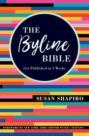 The Byline Bible - Get Published in Five Weeks ebooks by Susan Shapiro, Peter Catapano