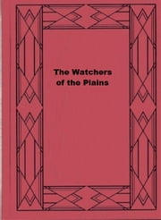 The Watchers of the Plains - A Tale of the Western Prairies ebook by Ridgwell Cullum