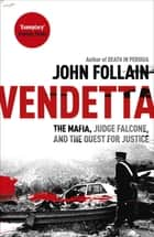 Vendetta - The Mafia, Judge Falcone and the Quest for Justice ebook by John Follain