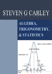 Algebra, Trigonometry, & Statistics ebook by Steven G Carley