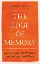 The Edge of Memory - Ancient Stories, Oral Tradition and the Post-Glacial World ebook by Patrick Nunn