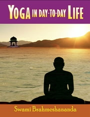 Yoga Day to Day Life ebook by Swami Brahmeshananda