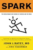 Spark - The Revolutionary New Science of Exercise and the Brain ebook by Eric Hagerman, John J. Ratey, MD