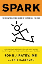 Spark - The Revolutionary New Science of Exercise and the Brain ebook by Eric Hagerman,John J. Ratey