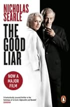 The Good Liar - Now a Major Film Starring Helen Mirren and Ian McKellen ebook by Nicholas Searle