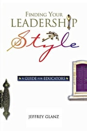 Finding Your Leadership Style: A Guide for Educators ebook by Glanz, Jeffrey