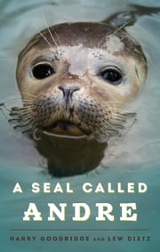 A Seal Called Andre ebook by Harry Goodridge,Lew Dietz
