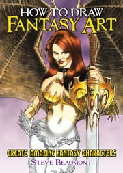 How to Draw Fantasy Art ebook by Steve Beaumont