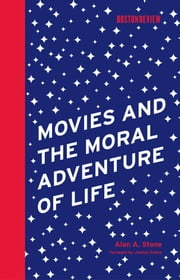 Movies and the Moral Adventure of Life ebook by Alan A. Stone,Joshua Cohen
