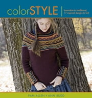 Color Style - Innovative to Traditional 17 Inspired Designs to Knit ebook by Pam Allen,Ann Budd